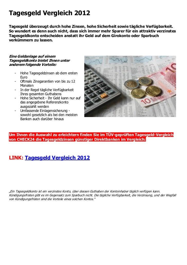 Tagesgeld Vergleich 2012Tagesgeld überzeugt durch hohe Zinsen, hohe Sicherheit sowie tägliche Verfügbarkeit.So wundert es ...
