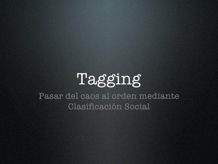 Tagging <ul><li>Pasar del caos al orden mediante Clasificación Social </li></ul>