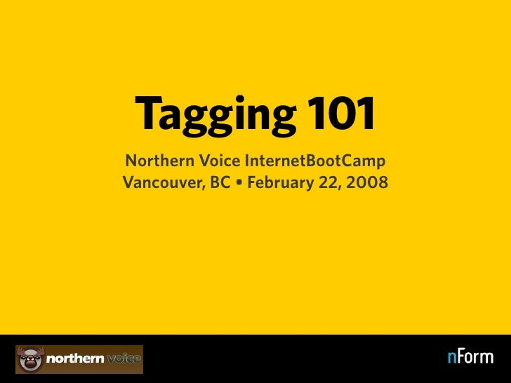 Tagging 101 Northern Voice InternetBootCamp Vancouver, BC • February 22, 2008