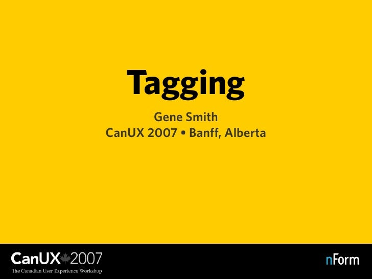 Tagging        Gene Smith CanUX 2007 • Banff, Alberta