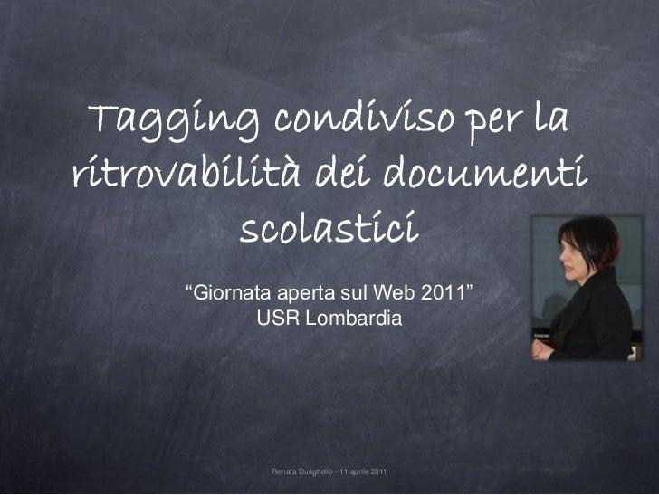 """Tagging condiviso per laritrovabilità dei documenti         scolastici     """"Giornata aperta sul Web 2011""""            USR L..."""