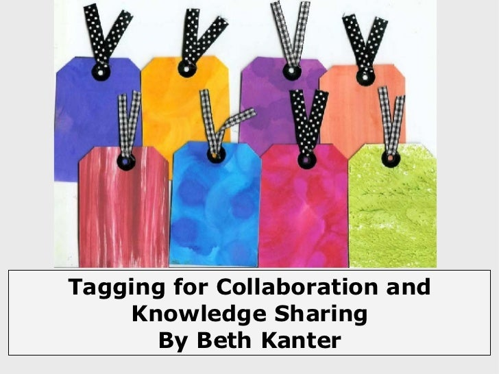 Tagging for Collaboration and Knowledge Sharing By Beth Kanter