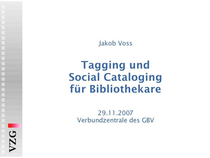 Jakob Voss Tagging und Social Cataloging für Bibliothekare   29.11.2007 Verbundzentrale des GBV