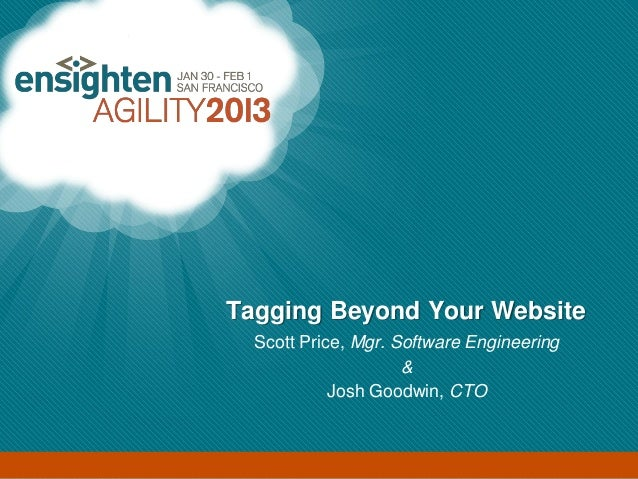 Enterprise Tag Management                      Tagging Beyond Your Website                            Scott Price, Mgr. So...