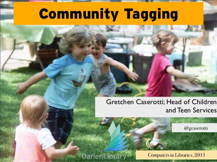 Community Tagging        Gretchen Caserotti; Head of Children                           and Teen Services                 ...