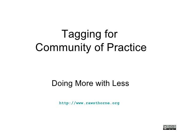 Tagging for  Community of Practice Doing More with Less http://www.rawsthorne.org