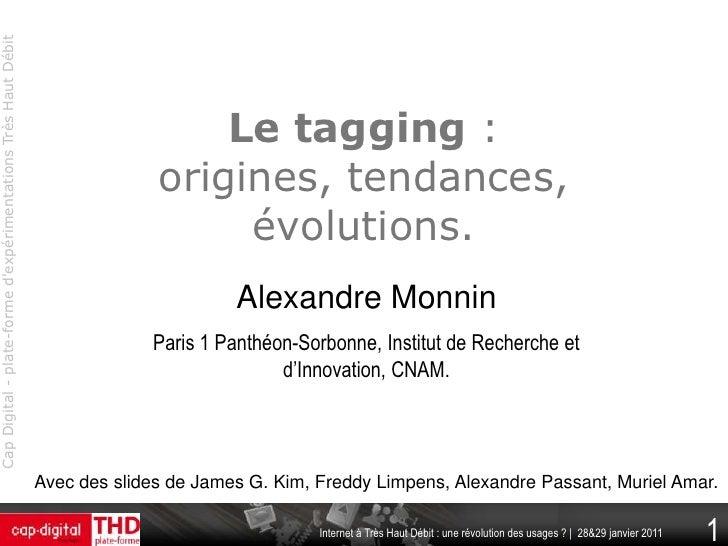 Le tagging: origines, tendances, évolutions.<br />Alexandre Monnin<br />Paris 1 Panthéon-Sorbonne, Institut de Recherche e...