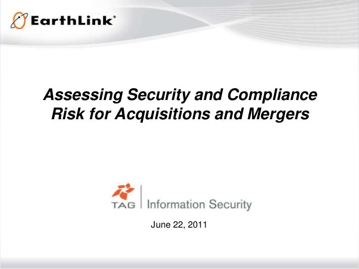 Assessing Security and ComplianceRisk for Acquisitions and Mergers<br />June 22, 2011<br />