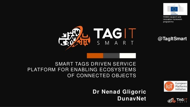 SMART TAGS DRIVEN SERVICE PLATFORM FOR ENABLING ECOSYSTEMS OF CONNECTED OBJECTS H2020 research and innovation framework pr...