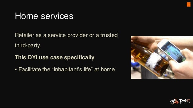 """Home services Retailer as a service provider or a trusted third-party. This DYI use case specifically • Facilitate the """"in..."""