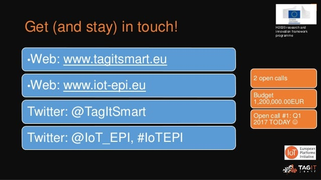 Get (and stay) in touch! •Web: www.tagitsmart.eu •Web: www.iot-epi.eu Twitter: @TagItSmart Twitter: @IoT_EPI, #IoTEPI 14 H...