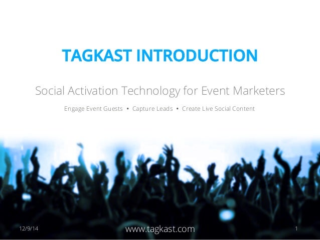 TAGKAST INTRODUCTION  Social Activation Technology for Event Marketers  Engage Event Guests Ÿ Capture Leads Ÿ Create Liv...