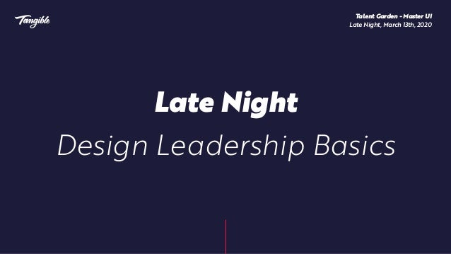 Late Night Design Leadership Basics Talent Garden - Master UI