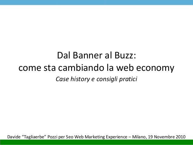 """Dal Banner al Buzz: come sta cambiando la web economy Case history e consigli pratici Davide """"Tagliaerbe"""" Pozzi per Seo We..."""
