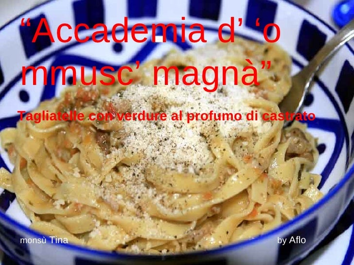 """"""" Accademia d' 'o mmusc' magnà"""" Tagliatelle con verdure al profumo di castrato monsù  Tina  by  Aflo"""