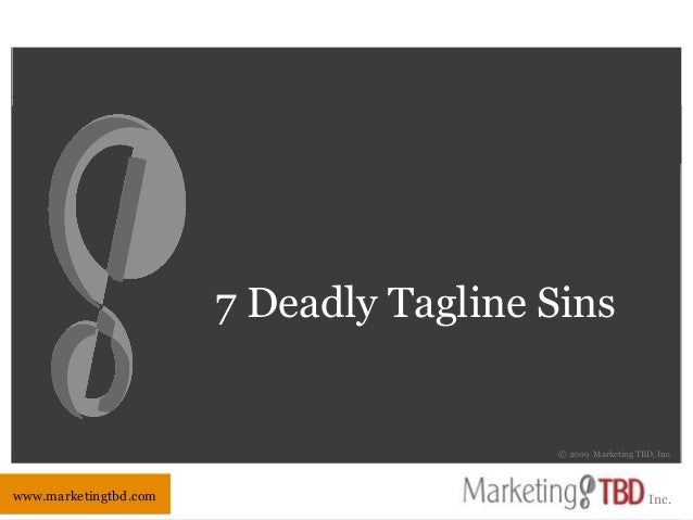Inc. www.marketingtbd.com Inc. © 2009 Marketing TBD, Inc. 7 Deadly Tagline Sins