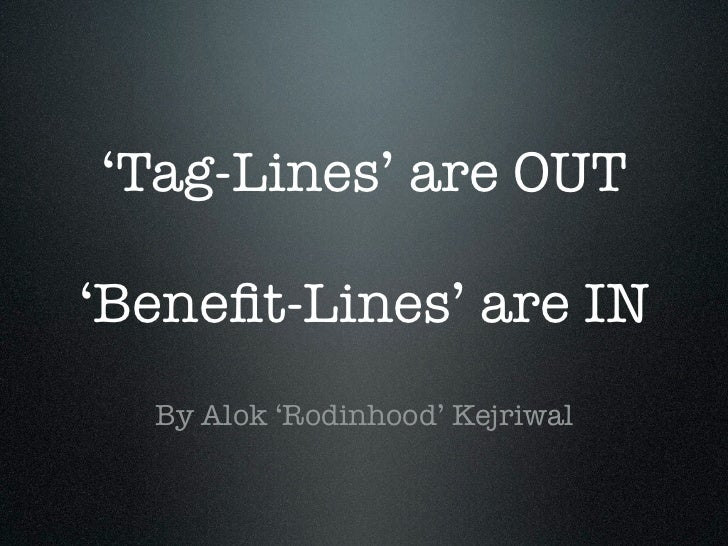 'Tag-Lines' are OUT'Benefit-Lines' are IN  By Alok 'Rodinhood' Kejriwal