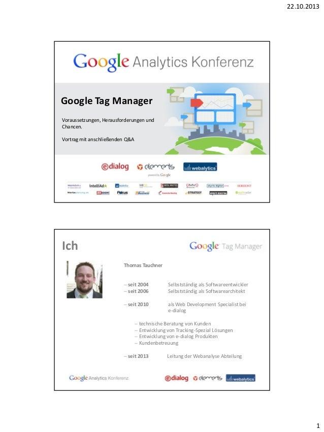 22.10.2013  Google Tag Manager Voraussetzungen, Herausforderungen und Chancen.  Vortrag mit anschließenden Q&A  Ich Thomas...