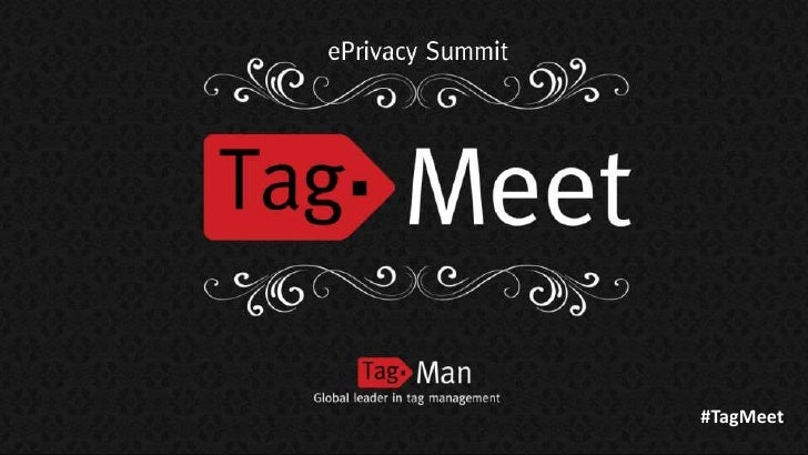 #TagMeetPrivate & Confidential Copyright TagMan 2012
