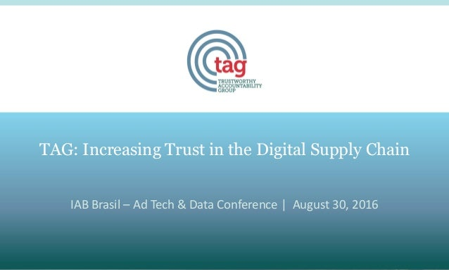IAB Brasil – Ad Tech & Data Conference | August 30, 2016 TAG: Increasing Trust in the Digital Supply Chain