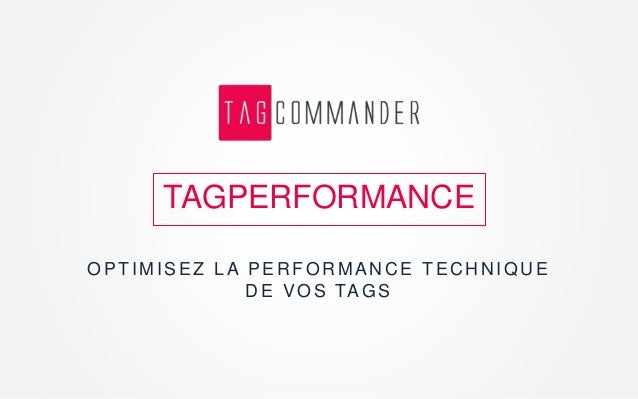 OPTIMISEZ LA PER FOR MAN C E TEC H N IQU E DE VOS TAGS TAGPERFORMANCE