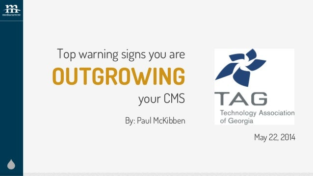 Top warning signs you are OUTGROWING your CMS By: Paul McKibben May 22, 2014