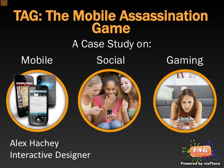 TAG: The Mobile Assassination            Game               A Case Study on:  Mobile            Social        GamingAlex H...