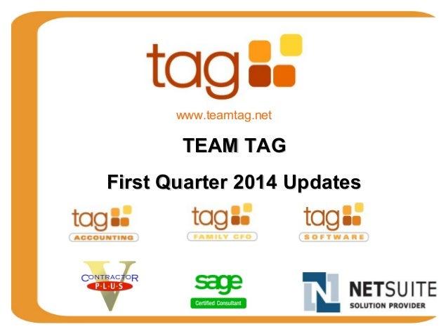 TEAM TAGTEAM TAG First Quarter 2014 UpdatesFirst Quarter 2014 Updates www.teamtag.net