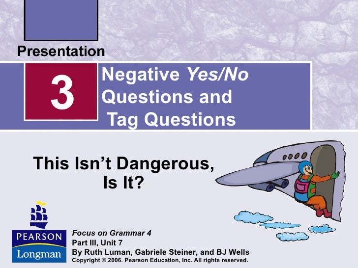 Negative Yes/No 3            Questions and              Tag QuestionsThis Isn't Dangerous,         Is It?    Focus on Gram...