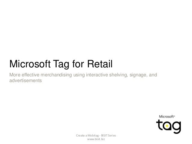 Microsoft Tag for Retail More effective merchandising using interactive shelving, signage, and advertisements Create a Mob...
