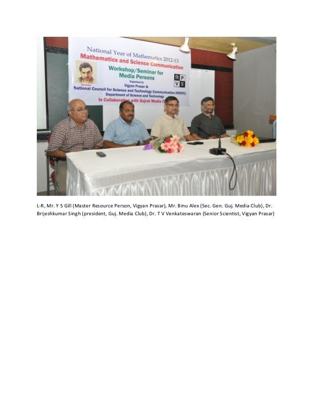 L-R, Mr. Y S Gill (Master Resource Person, Vigyan Prasar), Mr. Binu Alex (Sec. Gen. Guj. Media Club), Dr.Brijeshkumar Sing...