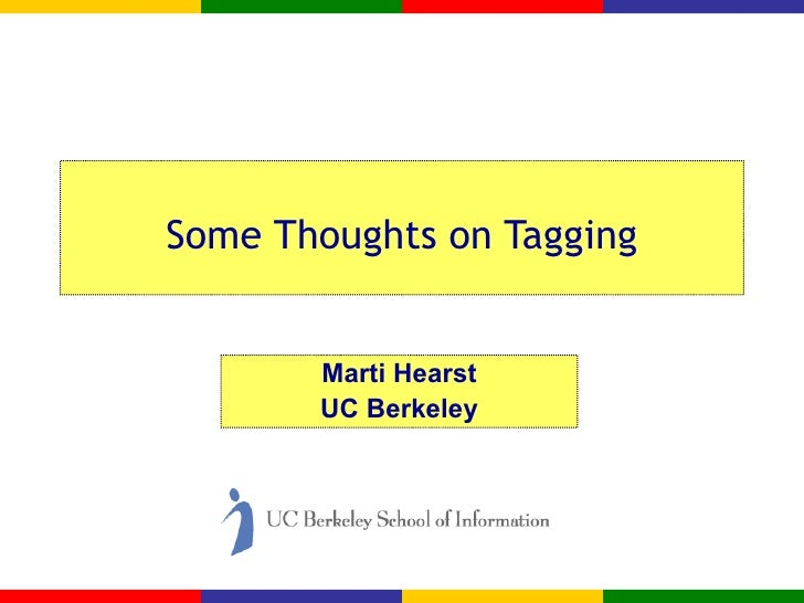Some Thoughts on Tagging Marti Hearst UC Berkeley