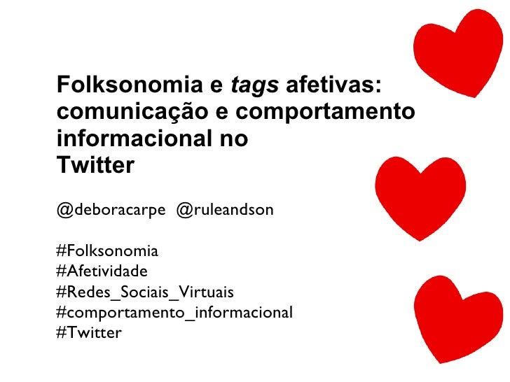 Folksonomia e  tags  afetivas: comunicação e comportamento informacional no Twitter <ul><li>@deboracarpe  @ruleandson </li...