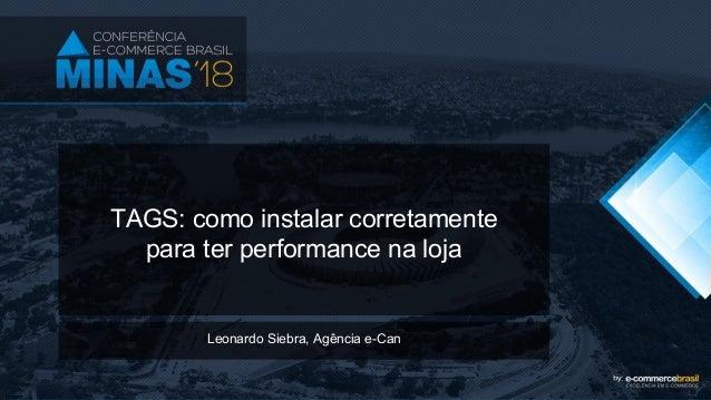 TAGS: como instalar corretamente para ter performance na loja Leonardo Siebra, Agência e-Can
