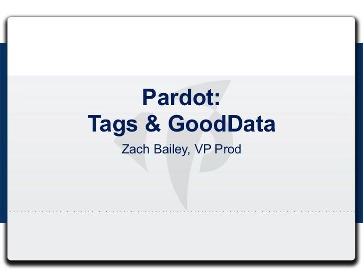 Pardot:Tags & GoodData  Zach Bailey, VP Prod