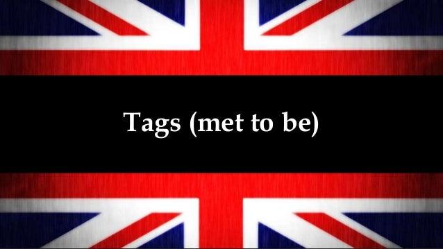 Tags (met to be)