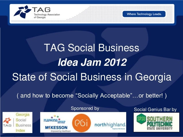 "TAG Social Business            Idea Jam 2012  State of Social Business in Georgia    ( and how to become ""Socially Accepta..."