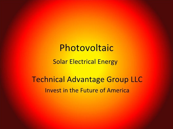 Photovoltaic Solar Electrical Energy   Technical Advantage Group LLC Invest in the Future of America