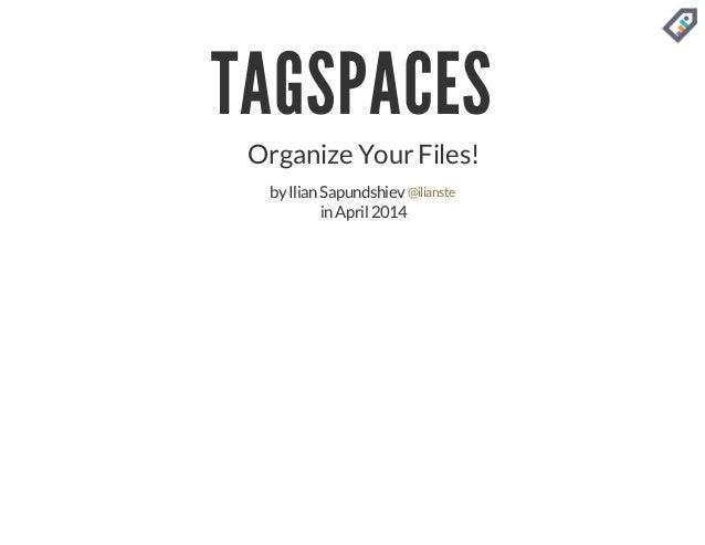 TAGSPACES Organize YourFiles! byIlianSapundshiev inApril 2014 @ilianste
