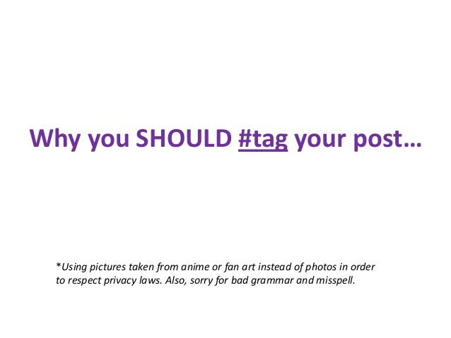 Why you SHOULD #tag your post… *Using pictures taken from anime or fan art instead of photos in order to respect privacy l...