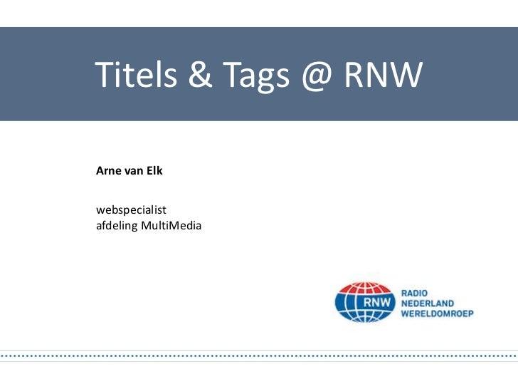 Titels & Tags @ RNWArne van Elkwebspecialistafdeling MultiMedia