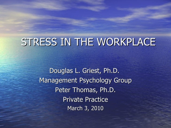 STRESS IN THE WORKPLACE <ul><li>Douglas L. Griest, Ph.D.  </li></ul><ul><li>Management Psychology Group </li></ul><ul><li>...