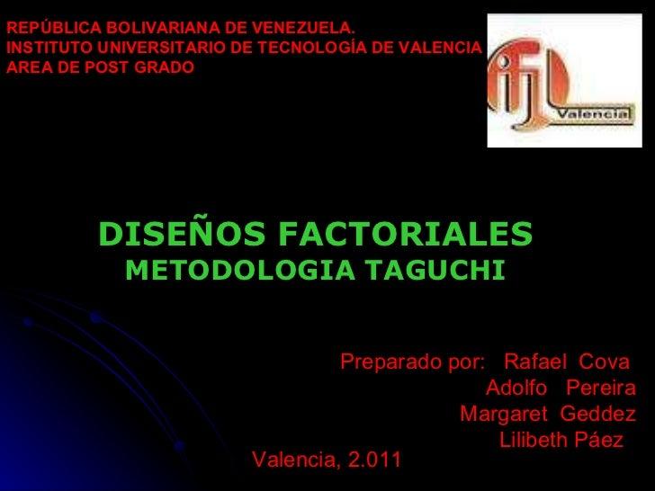 DISEÑOS FACTORIALES METODOLOGIA TAGUCHI REPÚBLICA BOLIVARIANA DE VENEZUELA. INSTITUTO UNIVERSITARIO DE TECNOLOGÍA DE VALEN...