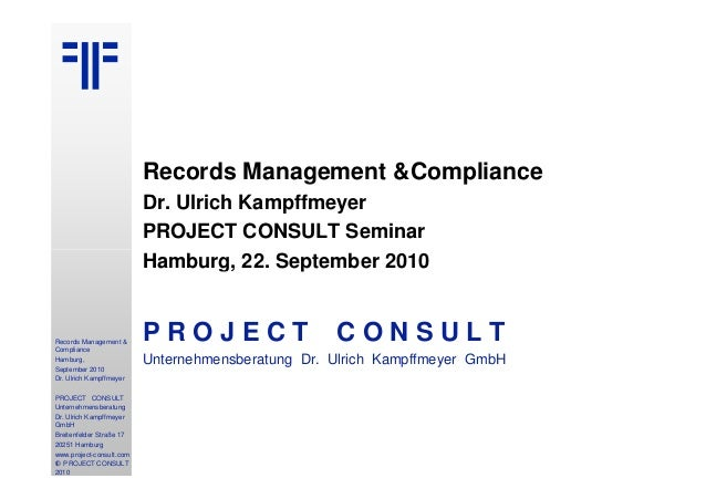 Records Management &Compliance Dr. Ulrich Kampffmeyer PROJECT CONSULT Seminar Hamburg, 22. September 2010 1 Records Manage...