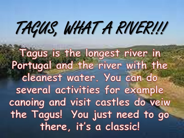 TAGUS, WHAT A RIVER!!!<br />Tagus is the longest river in Portugal and the river with the cleanest water. You can do sever...