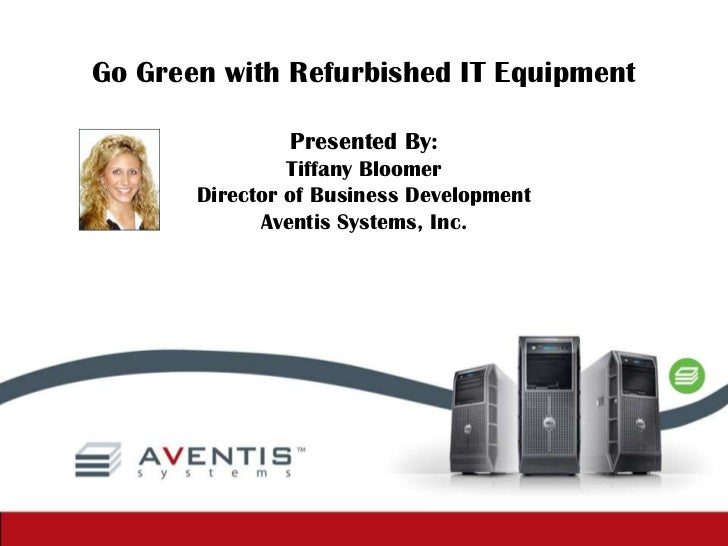 Go Green with Refurbished IT Equipment<br />Presented By:<br />Tiffany Bloomer<br />Director of Business Development<br />...