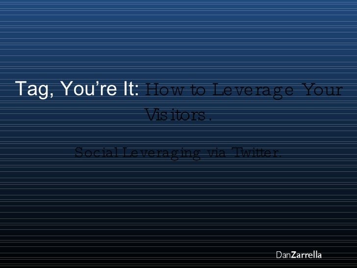 Tag, You're It:  How to Leverage Your Visitors. Social Leveraging via Twitter.
