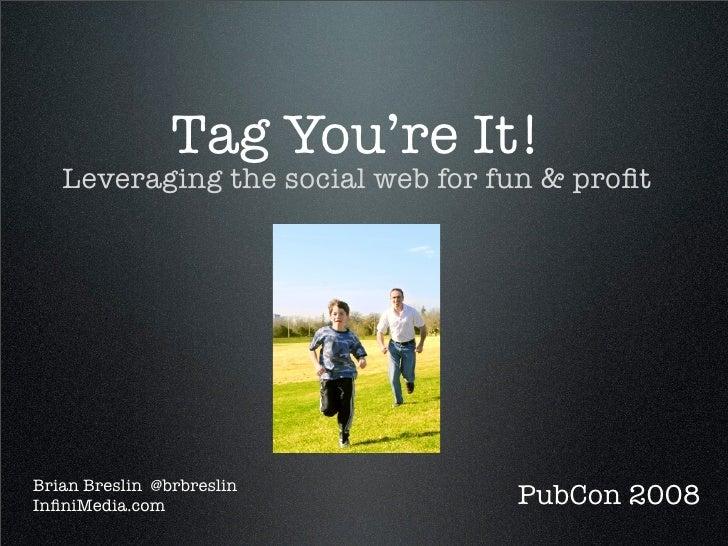 Tag You're It!    Leveraging the social web for fun & profit     Brian Breslin @brbreslin InfiniMedia.com                   ...