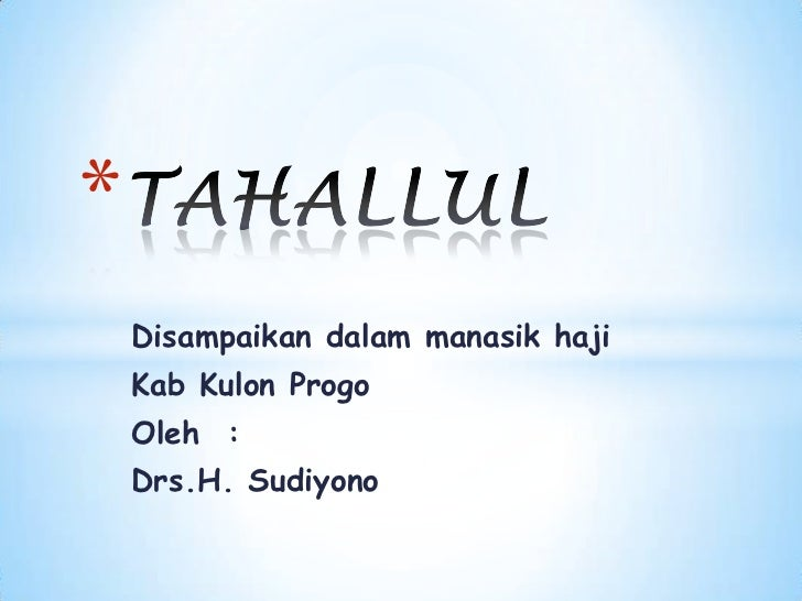 *    Disampaikan dalam manasik haji    Kab Kulon Progo    Oleh :    Drs.H. Sudiyono