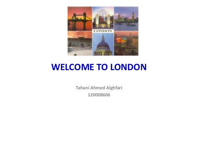 WELCOME TO LONDON    Tahani Ahmed Alghfari         120008606